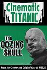 Cinematic Titanic: The Oozing Skull
