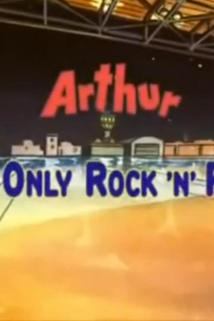 Arthur, It's Only Rock and Roll