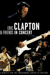 Eric Clapton & Friends in Concert: A Benefit for the Crossroads Centre at Antigua  - Eric Clapton & Friends in Concert: A Benefit for the Crossroads Centre at Antigua