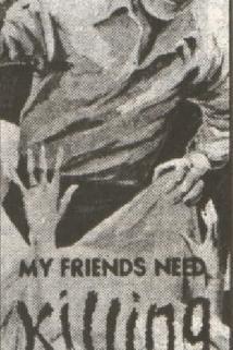My Friends Need Killing  - My Friends Need Killing
