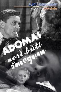 Adomas nori buti zmogumi  - Adomas nori buti zmogumi