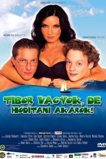 Tibor vagyok, de hódítani akarok