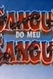 """Sangue do Meu Sangue"""