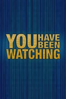 """You Have Been Watching"""