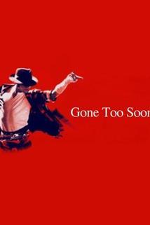 Michael Jackson: Nedokončená show  - Gone Too Soon