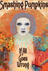Smashing Pumpkins: If All Goes Wrong (2008)