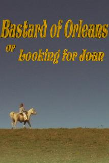 Bastard of Orleans, or Looking for Joan