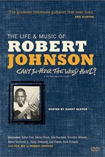 Can't You Hear the Wind Howl? The Life & Music of Robert Johnson  - Can't You Hear the Wind Howl? The Life & Music of Robert Johnson