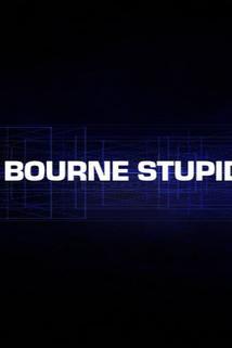 The Bourne Stupidity