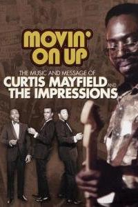Movin' on Up: The Music and Message of Curtis Mayfield and the Impressions  - Movin' on Up: The Music and Message of Curtis Mayfield and the Impressions