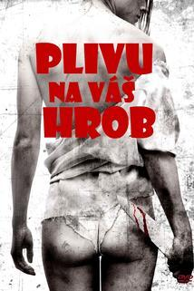 Plivu na váš hrob  - I Spit on Your Grave