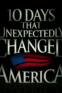 Ten Days That Unexpectedly Changed America  - Ten Days That Unexpectedly Changed America