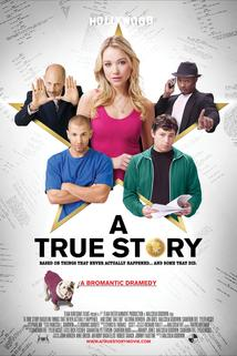 A True Story. Based on Things That Never Actually Happened. ...And Some That Did.  - A True Story. Based on Things That Never Actually Happened. ...And Some That Did.