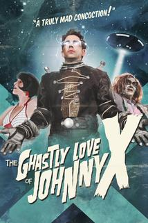The Ghastly Love of Johnny X  - The Ghastly Love of Johnny X