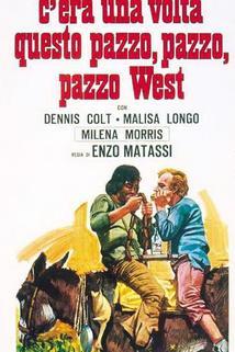 C'era una volta questo pazzo pazzo west