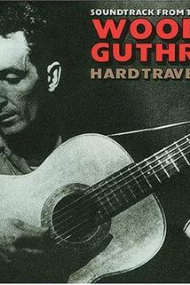 Woody Guthrie: Hard Travelin'