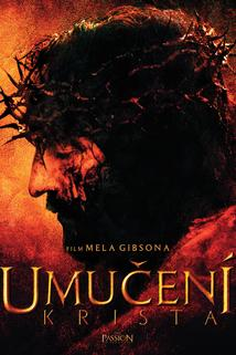 Umučení Krista  - The Passion of The Christ