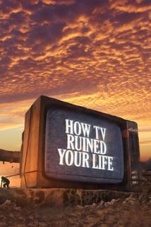 How TV Ruined Your Life  - How TV Ruined Your Life
