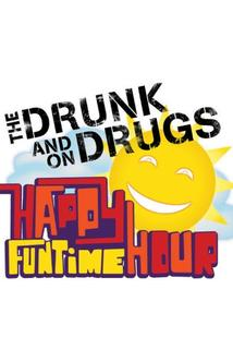 The Drunk and on Drugs Happy Funtime Hour  - The Drunk and on Drugs Happy Funtime Hour