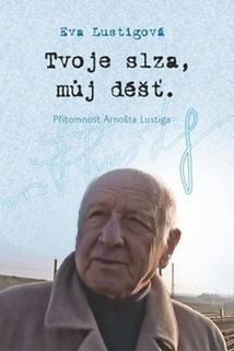 Plakát k filmu: Tvoje slza, můj déšť: Přítomnost Arnošta Lustiga