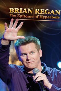 Brian Regan: The Epitome of Hyperbole  - Brian Regan: The Epitome of Hyperbole