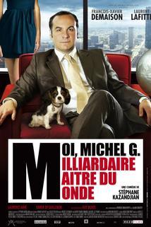 Moi, Michel G., milliardaire, maître du monde