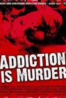Addiction Is Murder