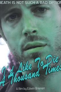 I'd Like to Die a Thousand Times