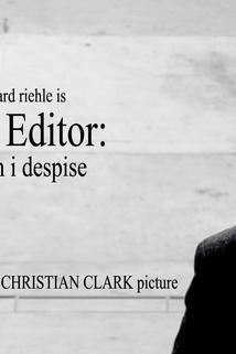 The Editor: A Man I Despise