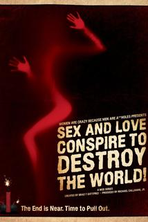 Sex and Love Conspire to Destroy the World!
