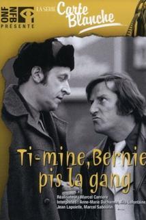Ti-mine, Bernie pis la gang...
