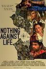 Nothing Against Life