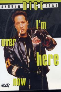 Andrew Dice Clay: I'm Over Here Now  - Andrew Dice Clay: I'm Over Here Now