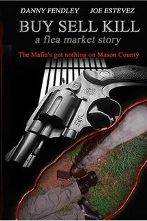 Buy Sell Kill: A Flea Market Story  - Buy Sell Kill: A Flea Market Story
