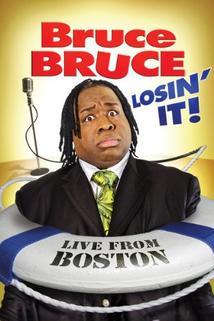 Bruce Bruce: Losin' It, Live from Boston