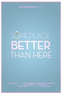 Someplace Better Than Here