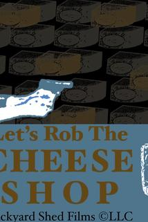 Let's Rob the Cheese Shop