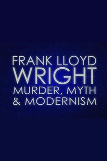 Frank Lloyd Wright: Murder, Myth & Modernism