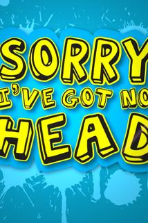 Sorry, I've Got No Head