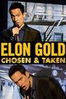 Elon Gold: Chosen & Taken