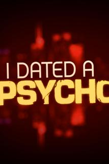 I Dated a Psycho