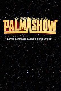 La Folle Histoire du Palmashow  - La Folle Histoire du Palmashow