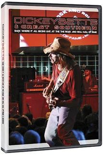 Dickey Betts & Great Southern: Back Where It All Begins - Live at the Rock and Roll Hall of Fame + Museum